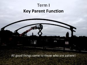 Term I Key Parent Function All good things
