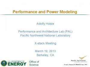 Performance and Power Modeling Adolfy Hoisie Performance and