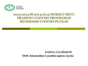 2013 2014 IR 2014 2015 MOKSLO MET PRADINIO