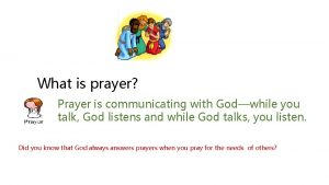 What is prayer Prayer is communicating with Godwhile
