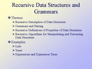Recursive Data Structures and Grammars v Themes Recursive