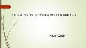 LA DIMENSIN HISTRICA DEL SER HUMANO Xavier Zubiri