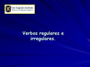 Verbos regulares e irregulares Recordemos La raz de