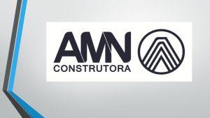 EMPRESA A AMN Construtora uma empresa focada na