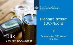 Plenaire sessie IUCNoord op Blik Op de toekomst