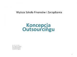 Wysza Szkoa Finansw i Zarzdzania Koncepcja Outsourcingu Gr