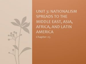 UNIT 3 NATIONALISM SPREADS TO THE MIDDLE EAST