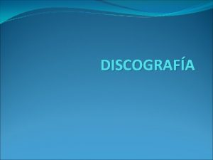 DISCOGRAFA INTRODUCCIN La discografa consiste en la introduccin