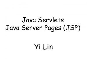Java Servlets Java Server Pages JSP Yi Lin