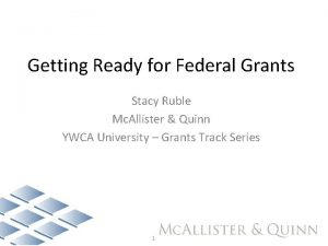 Getting Ready for Federal Grants Stacy Ruble Mc