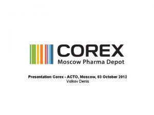 Presentation Corex ACTO Moscow 03 October 2012 Volkov