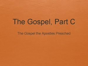 The Gospel Part C The Gospel the Apostles