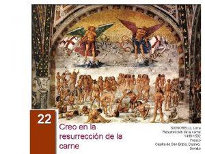 22 Creo en la resurreccin de la carne