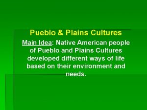 Pueblo Plains Cultures Main Idea Native American people