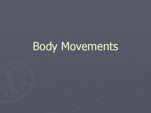 Body Movements Muscles and Body Movements Movement results