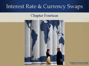 Interest Rate Currency Swaps Chapter Fourteen Copyright 2012