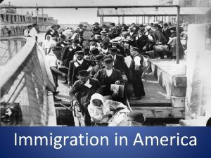 Immigration in America Immigration has been a central