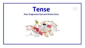 Tense Past Progressive Past and Perfect Form Verbs
