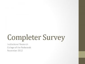 Completer Survey Institutional Research College of the Redwoods