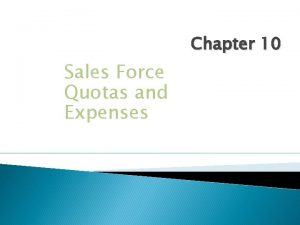 Chapter 10 Sales Force Quotas and Expenses Learning