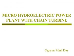 MICRO HYDROELECTRIC POWER PLANT WITH CHAIN TURBINE Nguyen