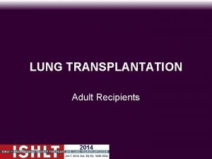 LUNG TRANSPLANTATION Adult Recipients 2014 JHLT 2014 Oct