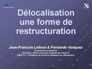 Commission Europenne Dlocalisation une forme de restructuration JeanFranois