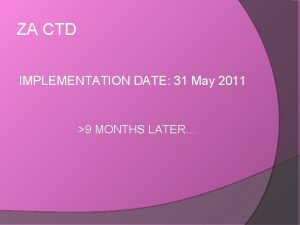 ZA CTD IMPLEMENTATION DATE 31 May 2011 9