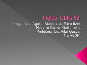 Ingles Cbtis 52 Integrantes Aguilar Maldonado Zaira Itzel