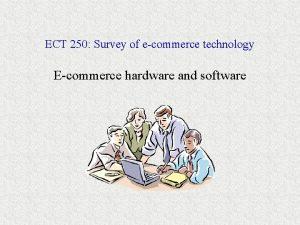 ECT 250 Survey of ecommerce technology Ecommerce hardware