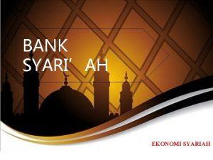 BANK SYARIAH EKONOMI SYARIAH Kemunculan Bank Syariah Adanya