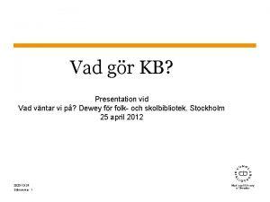 Vad gr KB Presentation vid Vad vntar vi