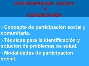 PARTICIPACIN SOCIAL Y COMUNITARIA Concepto de participacin social