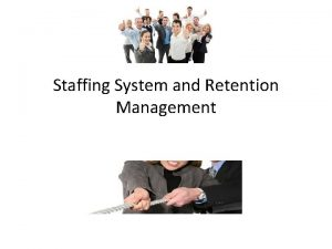 Staffing System and Retention Management Staffing Organizations Model