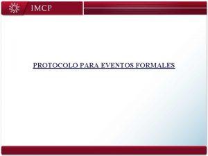 PROTOCOLO PARA EVENTOS FORMALES 1 Este protocolo deber