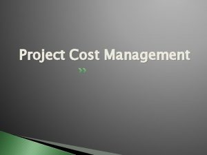 Project Cost Management Project Cost Processes Process Project