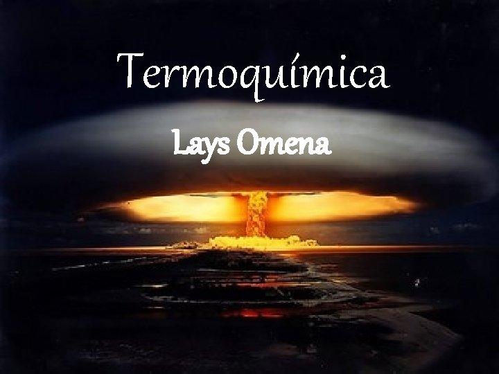 Termoqumica Lays Omena Termoqumica o estudo das trocas