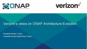 Verizons views on ONAP Architecture Evolution Fernando Oliveira