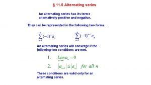 11 5 Alternating series An alternating series has
