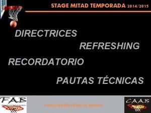 STAGE MITAD TEMPORADA 20142015 DIRECTRICES REFRESHING RECORDATORIO PAUTAS