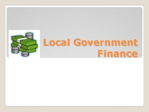 Local Government Finance Introduction Local Government Finance is