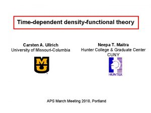 Timedependent densityfunctional theory Carsten A Ullrich University of