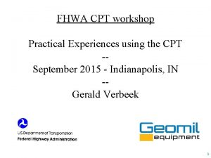 FHWA CPT workshop Practical Experiences using the CPT