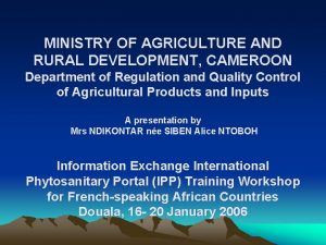 MINISTRY OF AGRICULTURE AND RURAL DEVELOPMENT CAMEROON Department
