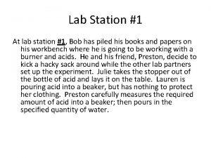 Lab Station 1 At lab station 1 Bob