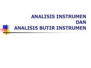 ANALISIS INSTRUMEN DAN ANALISIS BUTIR INSTRUMEN Instrumen yang