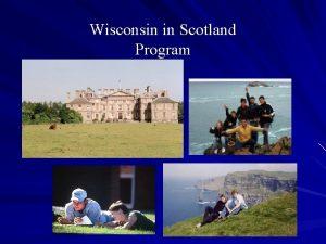 Wisconsin in Scotland Program What is Wisconsin in