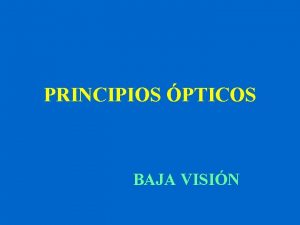 PRINCIPIOS PTICOS BAJA VISIN LMITES DE LA VISIN