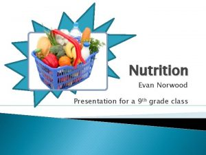 Nutrition Evan Norwood Presentation for a 9 th