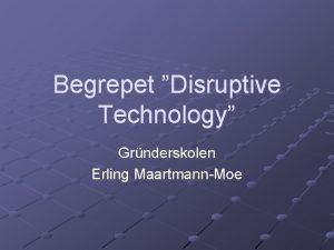 Begrepet Disruptive Technology Grnderskolen Erling MaartmannMoe Clayton M